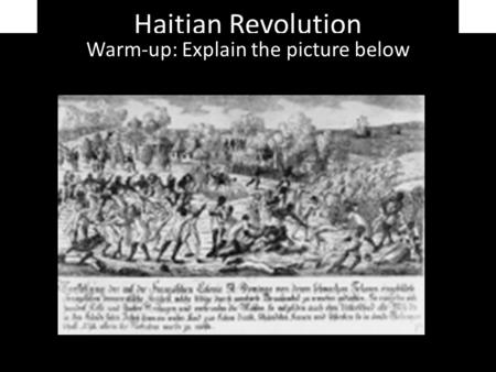 Haitian Revolution Warm-up: Explain the picture below.