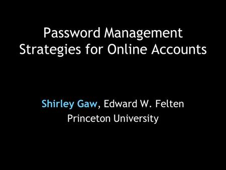 Password Management Strategies for Online Accounts Shirley Gaw, Edward W. Felten Princeton University.