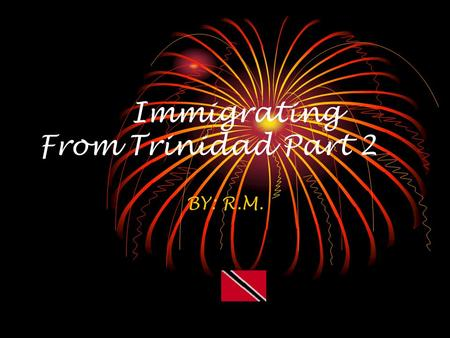 Immigrating From Trinidad Part 2 BY: R.M.. Cultural Groups Some of the cultural groups are Trinidad, east Indians, and Africans Americans. Most of these.