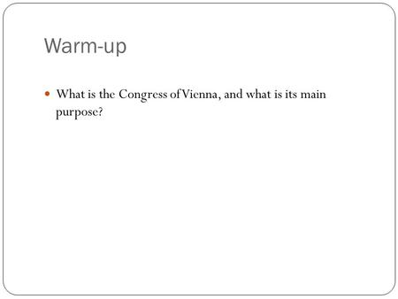Warm-up What is the Congress of Vienna, and what is its main purpose?