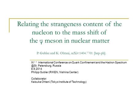 XI th International Conference on Quark Confinement and the Hadron Petersburg, Russia 8.9.2014 Philipp Gubler (RIKEN, Nishina Center) Collaborator:
