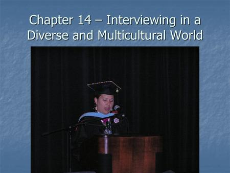 Chapter 14 – Interviewing in a Diverse and Multicultural World.