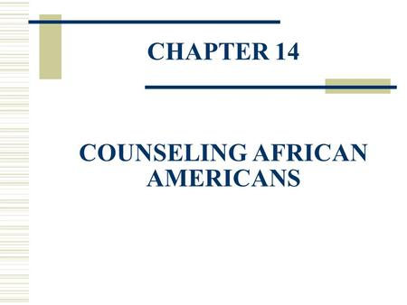 CHAPTER 14 COUNSELING AFRICAN AMERICANS. Statistics  African Americans make up about 13% of the U.S. population.  Poverty rate is almost two times higher.