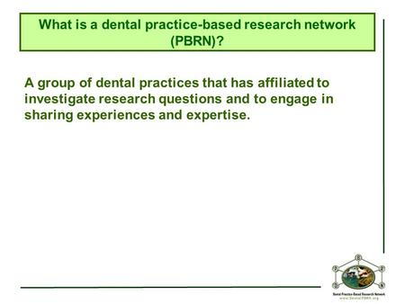 A group of dental practices that has affiliated to investigate research questions and to engage in sharing experiences and expertise. What is a dental.