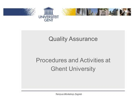 Tempus Workshop Zagreb Quality Assurance Procedures and Activities at Ghent University.