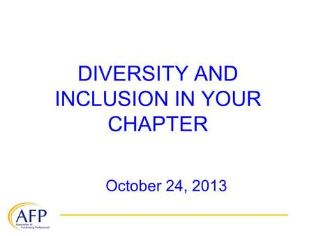 DIVERSITY AND INCLUSION IN YOUR CHAPTER October 24, 2013.