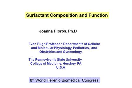 Joanna Floros, Ph.D Evan Pugh Professor, Departments of Cellular and Molecular Physiology, Pediatrics, and Obstetrics and Gynecology. The Pennsylvania.