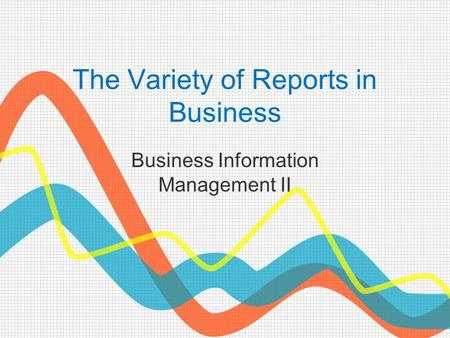 The Variety of Reports in Business Business Information Management II.