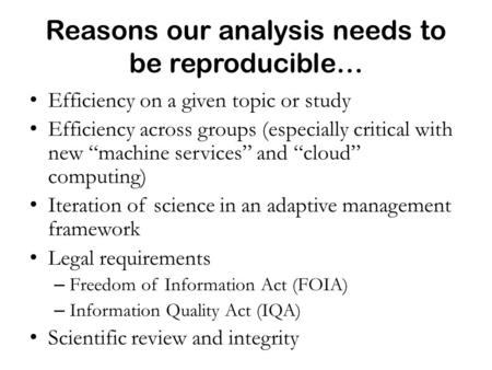 "Reasons our analysis needs to be reproducible… Efficiency on a given topic or study Efficiency across groups (especially critical with new ""machine services"""
