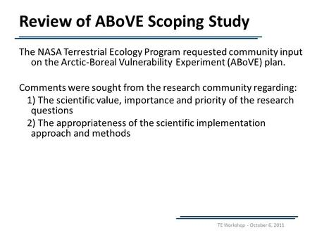TE Workshop - October 6, 2011 Review of ABoVE Scoping Study The NASA Terrestrial Ecology Program requested community input on the Arctic-Boreal Vulnerability.
