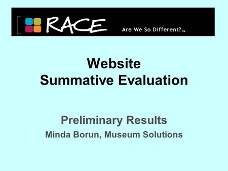 Website Summative Evaluation Preliminary Results Minda Borun, Museum Solutions.