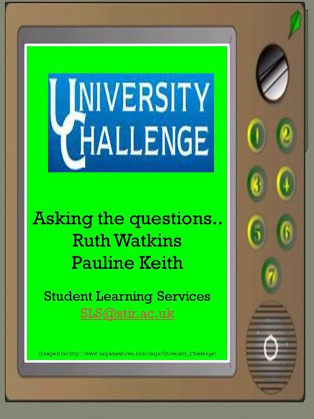 May 2012 Asking the questions.. Ruth Watkins Pauline Keith Student Learning Services (Image from