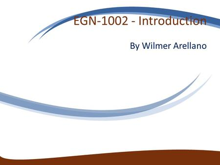 EGN-1002 - Introduction By Wilmer Arellano. Overview Syllabus Attrition Introduce Yourself.