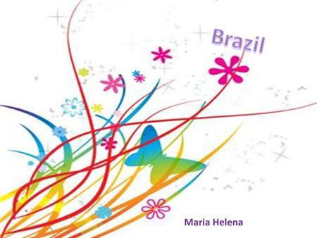 Maria Helena. Where I am from I'm from Brazil, São Paulo is my hometown, where I live.