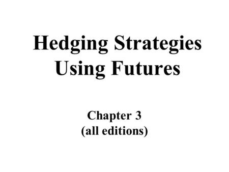 Hedging Strategies Using Futures Chapter 3 (all editions)