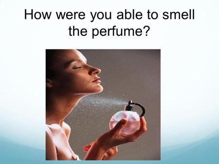 How were you able to smell the perfume?. Movement of Substances Diffusion Osmosis.