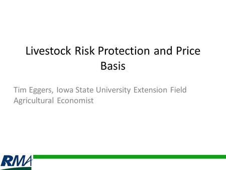 Livestock Risk Protection and Price Basis Tim Eggers, Iowa State University Extension Field Agricultural Economist.