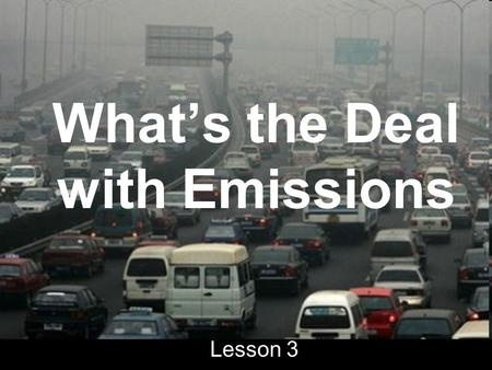 What's the Deal with Emissions Lesson 3. Fuel efficiency affects the environment In the form of emissions –emission: release of a particle or substance.