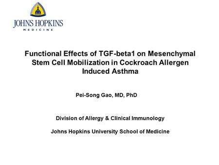 Functional Effects of TGF-beta1 on Mesenchymal Stem Cell Mobilization in Cockroach Allergen Induced Asthma Pei-Song Gao, MD, PhD Division of Allergy &