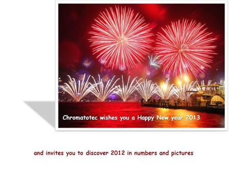 Chromatotec wishes you a Happy New year 2013 and invites you to discover 2012 in numbers and pictures.