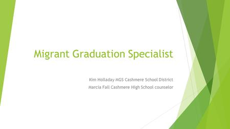 Migrant Graduation Specialist Kim Holladay MGS Cashmere School District Marcia Fall Cashmere High School counselor.