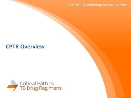 CPTR Overview CPTR 2012 Workshop October 2-4, 2012.
