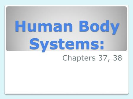 Human Body Systems: Chapters 37, 38. Chapter 37: Circulatory System Bill Nye: Circulation Or: Bill Nye CirculationBill Nye Circulation Questions: Page.