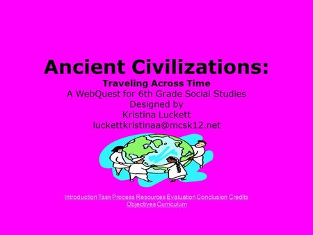 Ancient Civilizations: Traveling Across Time A WebQuest for 6th Grade Social Studies Designed by Kristina Luckett IntroductionIntroduction.