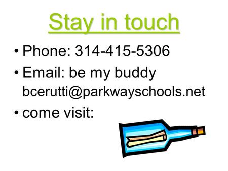Stay in touch Phone: 314-415-5306   be my buddy come visit: