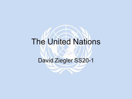 The United Nations David Ziegler SS20-1. The United Nations was formed on October 24, 1945 after The Second World War by 51 nations dedicated to preserving.
