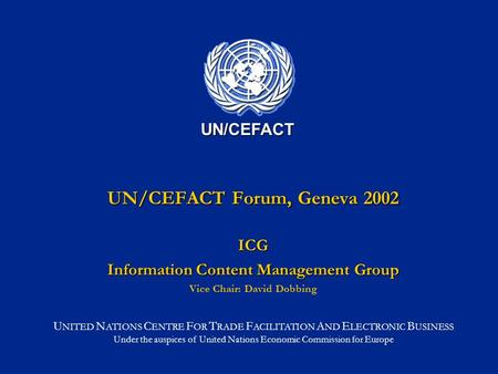 U NITED N ATIONS C ENTRE F OR T RADE F ACILITATION A ND E LECTRONIC B USINESS Under the auspices of United Nations Economic Commission for Europe UN/CEFACT.