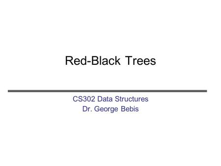 Red-Black Trees CS302 Data Structures Dr. George Bebis.