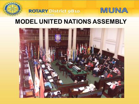 MODEL UNITED NATIONS ASSEMBLY MUNA. MUNA is about Building bridges of goodwill for world peace and understanding Its objective is To encourage young people.