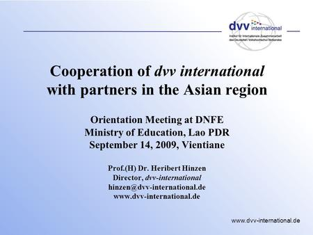 Www.dvv-international.de Cooperation of dvv international with partners in the Asian region Orientation Meeting at DNFE Ministry of Education, Lao PDR.