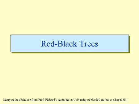 Red-Black Trees Many of the slides are from Prof. Plaisted's resources at University of North Carolina at Chapel Hill.