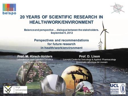 20 YEARS OF SCIENTIFIC RESEARCH IN HEALTH/WORK/ENVIRONMENT Balance and perspective... dialogue between the stakeholders. September 6, 2012 Perspectives.