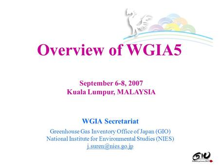 WGIA Secretariat Greenhouse Gas Inventory Office of Japan (GIO) National Institute for Environmental Studies (NIES) Overview of WGIA5.