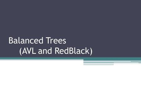 Balanced Trees (AVL and RedBlack). Binary Search Trees Optimal Behavior ▫ O(log 2 N) – perfectly balanced tree (e.g. complete tree with all levels filled)