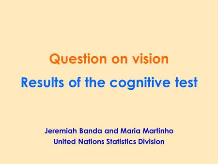 1 Question on vision Results of the cognitive test Jeremiah Banda and Maria Martinho United Nations Statistics Division.