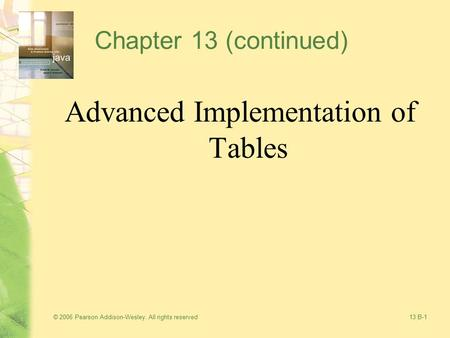 © 2006 Pearson Addison-Wesley. All rights reserved13 B-1 Chapter 13 (continued) Advanced Implementation of Tables.