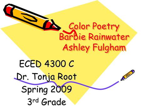 Color Poetry Barbie Rainwater Ashley Fulgham ECED 4300 C Dr. Tonja Root Spring 2009 3 rd Grade.