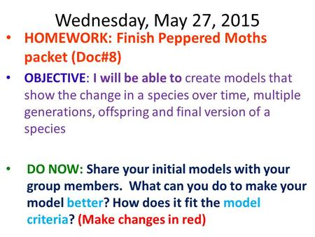 Wednesday, May 27, 2015 HOMEWORK: Finish Peppered Moths packet (Doc#8)