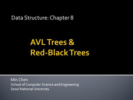 Min Chen School of Computer Science and Engineering Seoul National University Data Structure: Chapter 8.