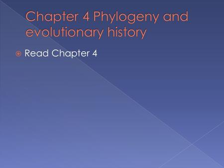  Read Chapter 4.  All living organisms are related to each other having descended from common ancestors.  Understanding the evolutionary relationships.