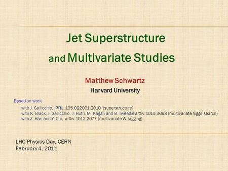 Matthew Schwartz Harvard University with J. Gallicchio, PRL, 105:022001,2010 (superstructure) with K. Black, J. Gallicchio, J. Huth, M. Kagan and B. Tweedie.