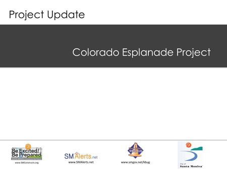 Project Update Colorado Esplanade Project.