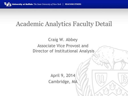 Academic Analytics Faculty Detail Craig W. Abbey Associate Vice Provost and Director of Institutional Analysis April 9, 2014 Cambridge, MA.