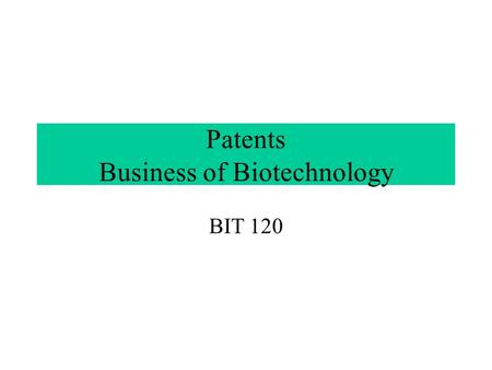 Patents Business of Biotechnology BIT 120. Definition Patent Government grants which provide inventors with right to exclude others from practicing invention.