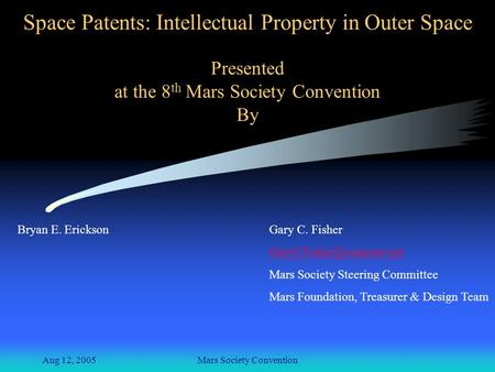 Aug 12, 2005Mars Society Convention Space Patents: Intellectual Property in Outer Space Presented at the 8 th Mars Society Convention By Bryan E. EricksonGary.