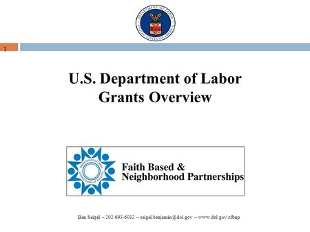 U.S. Department of Labor Grants Overview 1 Ben Seigel – 202-693-6032 – –